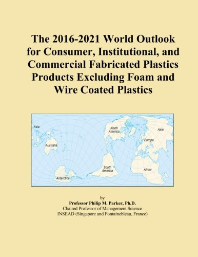 the-2016-2021-world-outlook-for-consumer-institutional-and-commercial-fabricated-plastics-products-e