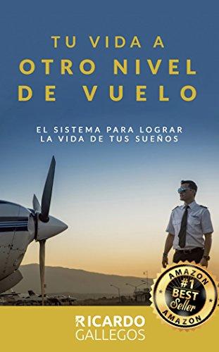 Tu vida a  OTRO NIVEL DE VUELO: EL SISTEMA PARA LOGRAR LA VIDA DE TUS SUEÑOS por Ricardo Gallegos