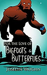 For the Love of Bigfoots and Butterflies