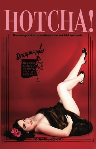 Hotcha!: Three Vintage Booklets about Scandalous Broads and Sinful Sweethearts by Kevin I. Slaughter (2012-08-04)
