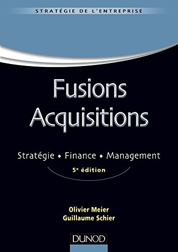 Fusions acquisitions - 5e éd. - Stratégie. Finance. Management par Olivier Meier
