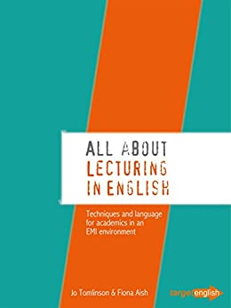 All About Lecturing in English: Techniques and language for academics in an EMI environment by [Fiona Aish, Jo Tomlinson]