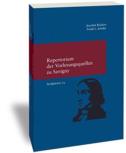 Repertorium der Vorlesungsquellen zu Friedrich Carl von Savigny: (Savignyna. Texte und Studien. Hrsg. von Joachim Rückert. Band 14) (Studien zur Europäischen Rechtsgeschichte, Band 296)