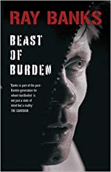 Beast of Burden by Ray Banks (2009-03-31)