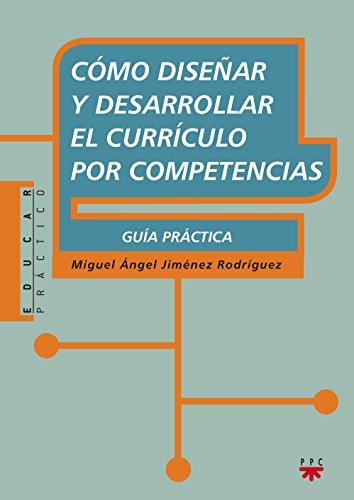 Cómo Diseñar Y Desarrollar El Currículo Por Competencias (Educar Práctico) por Miguel Ángel Jiménez Rodríguez