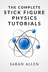 The Complete Stick Figure Physics Tutorials by Sarah Allen (2015-03-15)
