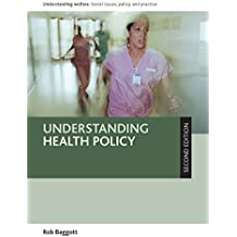 Understanding health policy (Second Edition) (Understanding Welfare: Social Issues, Policy and Practice Series)