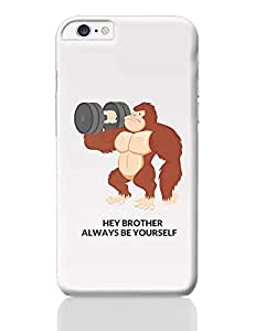 PosterGuy iPhone 6 Plus /iPhone 6S Plus Case Cover - Hey Brother Always Be Your Self | Designed By :- Sawariya Creatives
