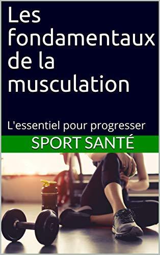 Les fondamentaux de la musculation: L'essentiel pour progresser par Sport santé