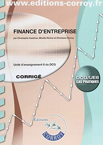 Finance d'entreprise Corrigé: UE 6 du DCG par Christophe CASTERAS
