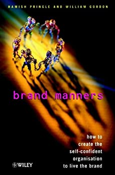 Brand Manners: How to create the self-confident organisation to live the brand by [Pringle, Hamish, Gordon, William]