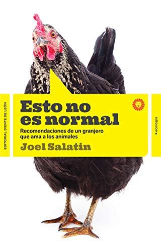 Esto no es normal: Recomendaciones de un granjero que ama los animales (Ecología) por Joel Salatin