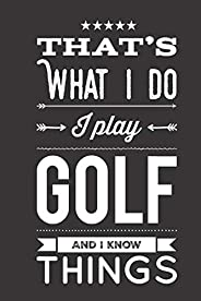 That's What I Do I Play Golf And I Know Things: Journal Notebook To Writ