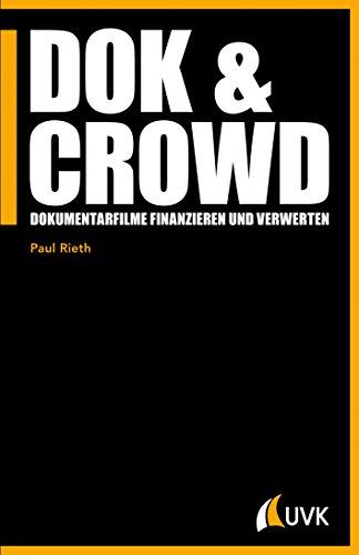 DOK & CROWD: Dokumentarfilme finanzieren und verwerten (Praxis Film 89) (- Dokumentarfilm)