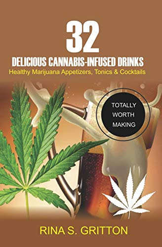 32 Delicious Cannabis-Infused Drinks: Healthy Marijuana Appetizers, Tonics, and Cocktails por Rina S. Gritton