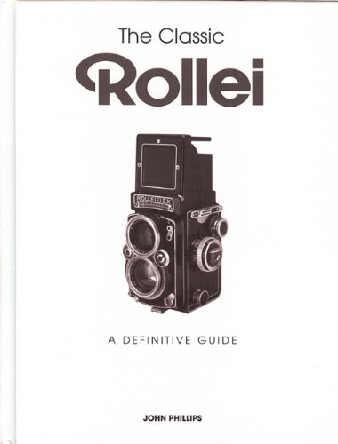 The Classic Rollei: A Definitive Guide por John Phillips