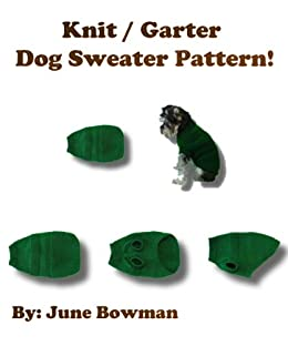 Knit / Garter Dog Sweater Pattern! (English Edition) di [Bowman, June]