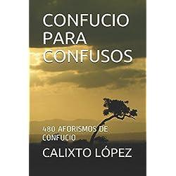 CONFUCIO PARA CONFUSOS: 480 AFORISMOS DE CONFUCIO