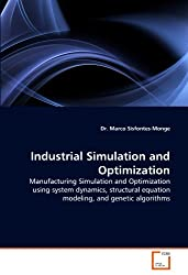 Industrial Simulation and Optimization: Manufacturing Simulation and Optimization using system dynamics, structural equation modeling, and genetic algorithms