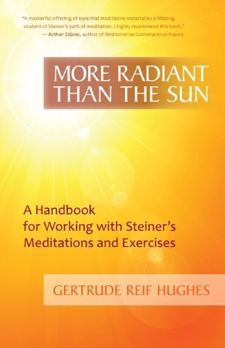 More Radiant Than the Sun: A Handbook for Working with Steiner's Meditations and Exercises by Gertrude Rief Hughes (2013) Paperback
