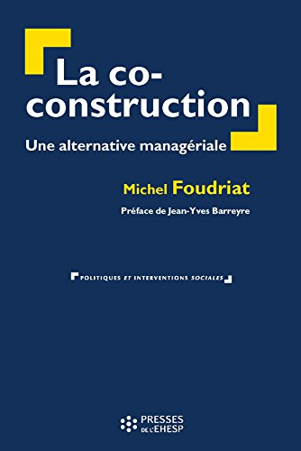 La co-construction (Politiques et interventions sociales) par Michel Foudriat