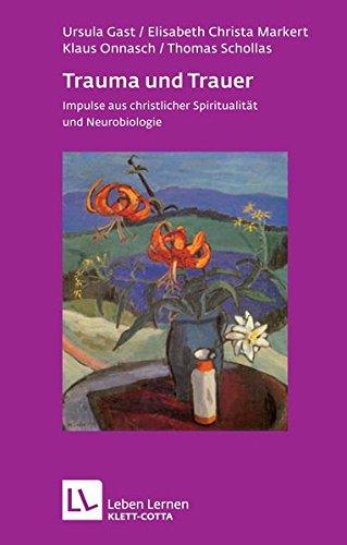 Trauma und Trauer: Impulse aus christlicher Spiritualität und Neurobiologie