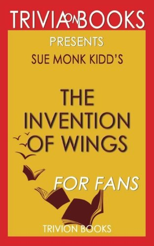 Trivia: The Invention of Wings: A Novel By Sue Monk Kidd (Trivia-On-Books)