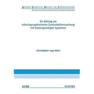 Ein Beitrag zur schwingungsbasierten Zustandsüberwachung mit kostengünstigen Systemen: Von der Fakultät für Georessourcen und Materialtechnik der ... der Rohstoffindustrie (IMR) - ASRE)
