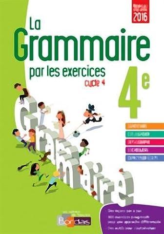 La grammaire par les exercices 4e ? Cahier d'exercices (Éd. 2016) (2016-06-24)