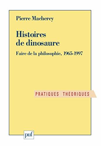 HISTOIRES DE DINOSAURE. : Faire de la philosophie, 1965-1997