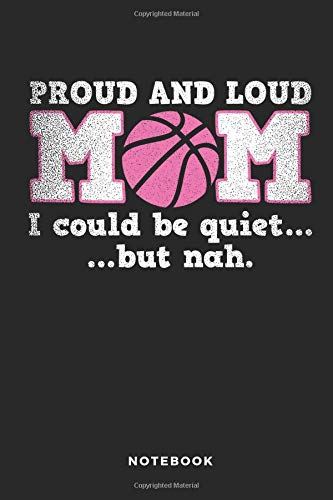 Proud And Loud Mom I Could Be Quiet But Nah Notebook: 6x9 Blank Lined Basketball Composition Notebook or Journal for Coaches and Players por iHoop Publishing