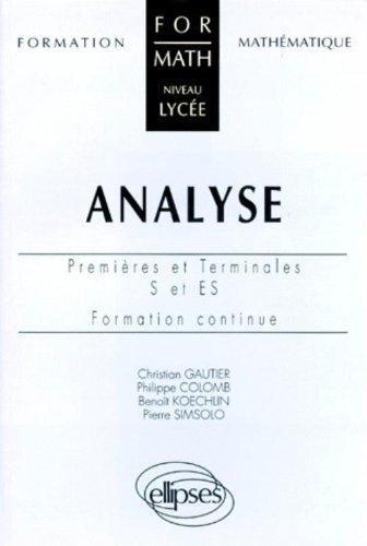Analyse: Premières et terminales S et ES, formation continue par Philippe Colomb, Christian Gautier, Pierre Simsolo, Benoît Koechlin