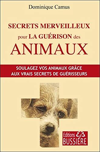 Secrets merveilleux pour la guérison des animaux par Dominique Camus