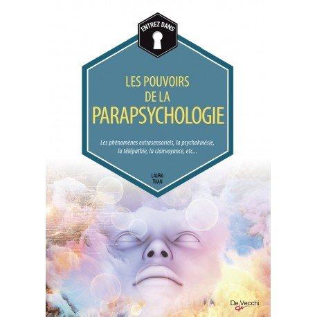 Les pouvoirs de la parapsychologie : Les phnomnes extrasensoriels, la psychokinsie, la tlpathie, la clairvoyance, etc.