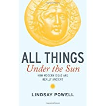 All Things Under The Sun: How Modern Ideas Are Really Ancient by Lindsay Powell (2011-05-12)