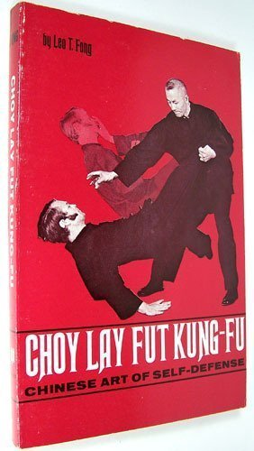 choy-lay-fut-kung-fu-chinese-art-of-self-defense-by-leo-t-fong-1972-06-01