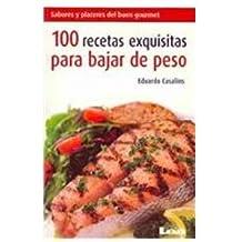 100 Recetas Exquisitas Para Bajar de Peso: Un Completo Muestrario Para Disfrutar... (Sabores y placeres del Buen Gourmet/ Gourmet Flavors and Pleasures)