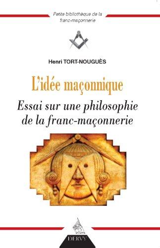 L'idée maconnique : Essai sur une philosophie de la Franc-maçonnerie par Henri Tort-Nouguès