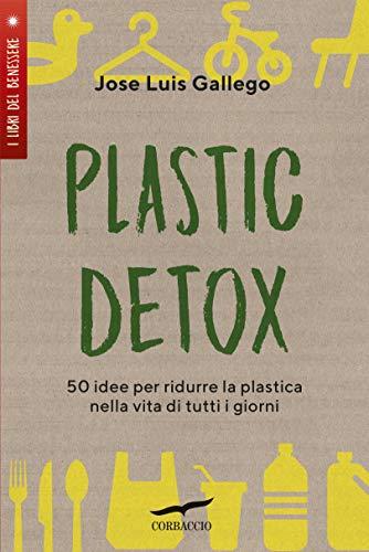 Plastic detox: 50 idee per ridurre la plastica nella vita di tutti ...
