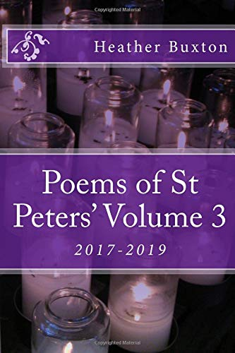Poems of St Peters' Volume 3: 2017-2019 por Ms Heather Buxton