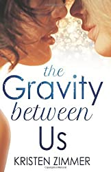 The Gravity Between Us by Kristen Zimmer (2013-10-15)