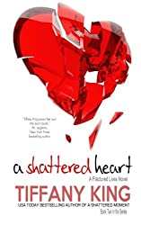 A Shattered Heart (A Fractured Lives novel) (Volume 2) by Tiffany King (2015-08-12)