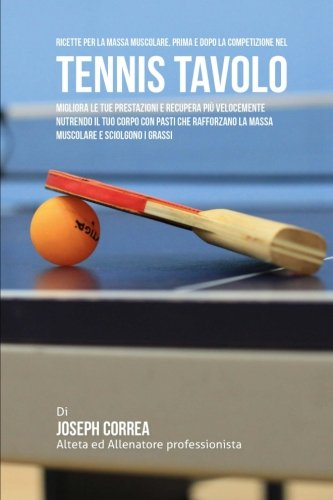 Ricette Per La Massa Muscolare, Prima E Dopo La Competizione Nel Tennis Tavolo: Impara Come Migliorare Le Tue Prestazioni E Recuperare Piu Velocemente ... La Massa Muscolare E Sciolgono I Grassi