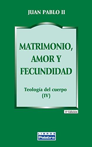 Matrimonio, amor y fecundidad : teología del cuerpo IV (Libros Palabra, Band 25) (Del Teologia Cuerpo)