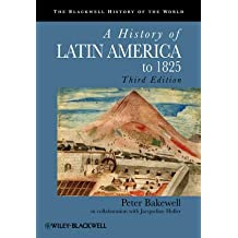A History of Latin America to 1825 (Blackwell History of the World) by Peter Bakewell (27-Nov-2009) Paperback