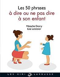 Les 50 phrases à dire ou ne pas dire à son enfant par Natacha Deery
