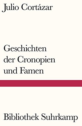Geschichten der Cronopien und Famen: Aus dem Spanischen von Wolfgang Promies (Bibliothek Suhrkamp)