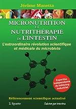 Micronutrition et nutrithérapie de l'intestin - L'extraordinaire révolution scientifique et médicale de Jérôme Manetta