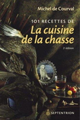 101 Recettes de la Cuisine de la Chasse par De Courval Michel