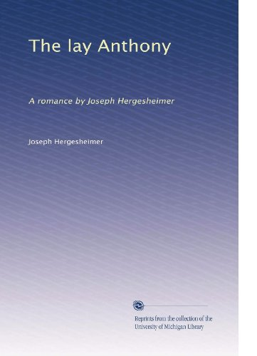The lay Anthony: A romance by Joseph Hergesheimer